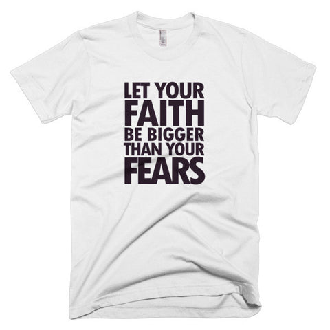 Let your Faith be bigger than your fears Short sleeve men's t-shirt - WHGHOLLYWOOD