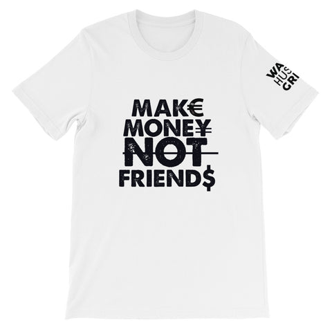 Make Money Not Friends Unisex T-Shirt - WHGHOLLYWOOD