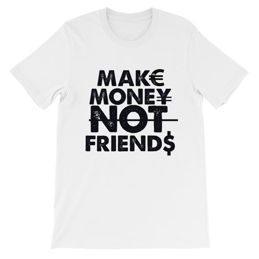 Make Money Not Friends Short-Sleeve Unisex T-Shirt - WHGHOLLYWOOD