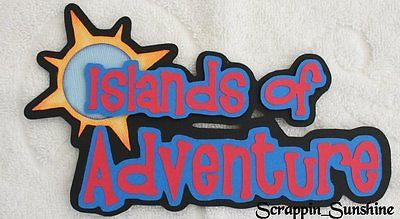 ISLANDS OF ADVENTURE PARK TITLE -  Scrapbook Die Cut Title - SSFFDeb