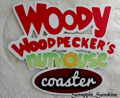 ISLANDS OF ADVENTURE - WOODY WOODPECKER COASTER  Scrapbook Die Cut Title SSFFDeb