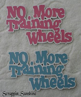 BIKE - NO MORE TRAINING WHEELS - YOU CHOOSE Die Cut Title
