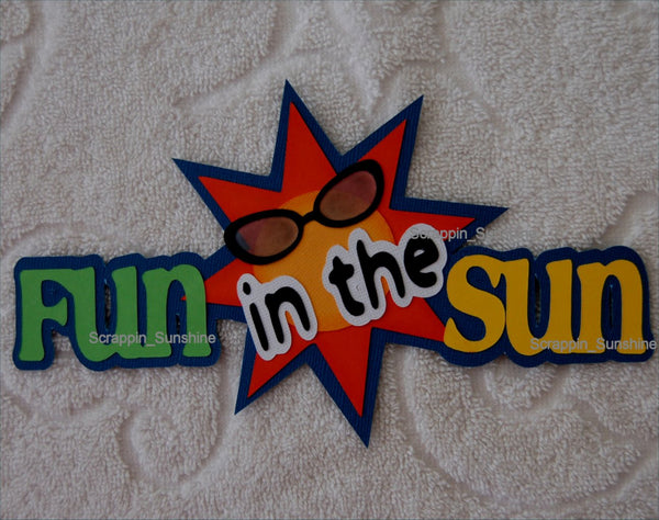 FUN IN THE SUN - SUMMER Beach - Scrapbook Paper Piecing Die Cut TITLE