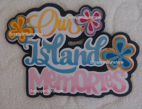 Our Island Memories Travel Vacation Die Cut Title for Scrapbook Page