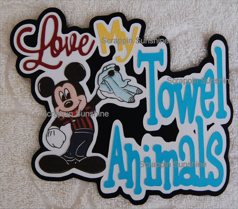 DISNEY CRUISE LOVE MY TOWEL ANIMALS Scrapbook Die Cut Title
