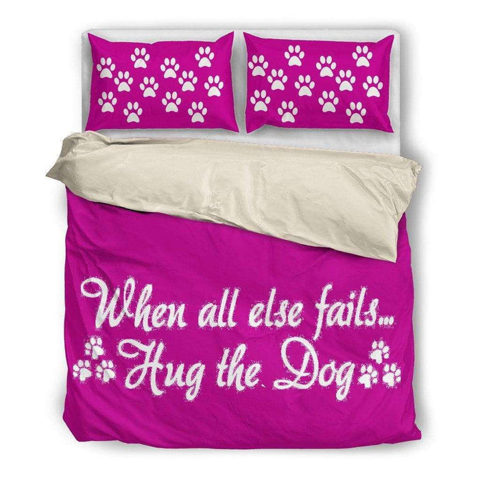 When all esle fails Hug the dog Bed set duvet - Life is complete with Dogs