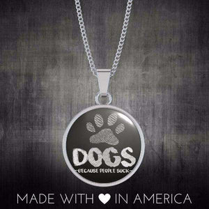 DOGS (BECAUSE PEOPLE SUCK) NECKLACES - Life is complete with Dogs