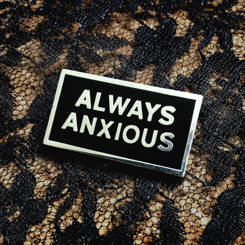 Always Anxious enamel pin