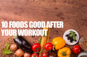 10 Foods good after your workout