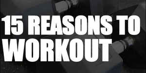 15 Reasons To Workout
