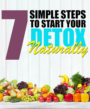 7 Simple Steps To Start Your Detox Naturally
