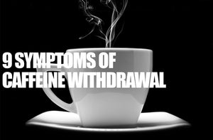 9 Symptoms of Caffeine Withdrawal