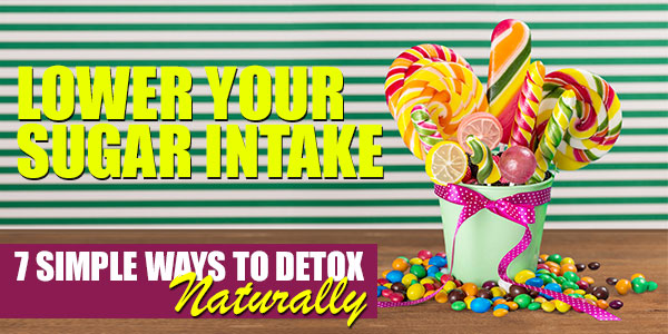 Lower Your Sugar Intake | 7 Simple Steps to Start Your Detox Naturally