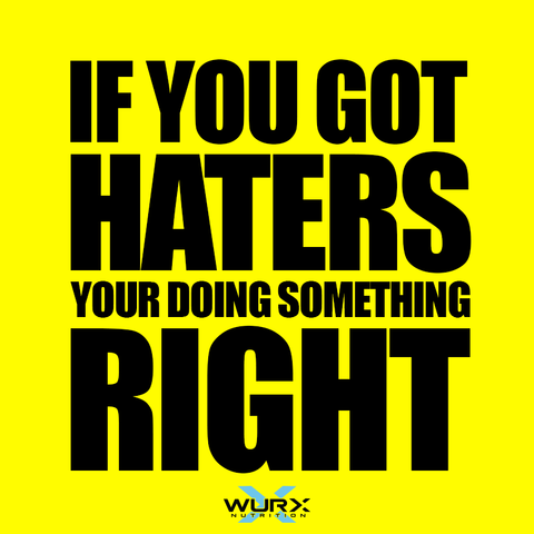 If you got haters your doing something right | Motivational quote