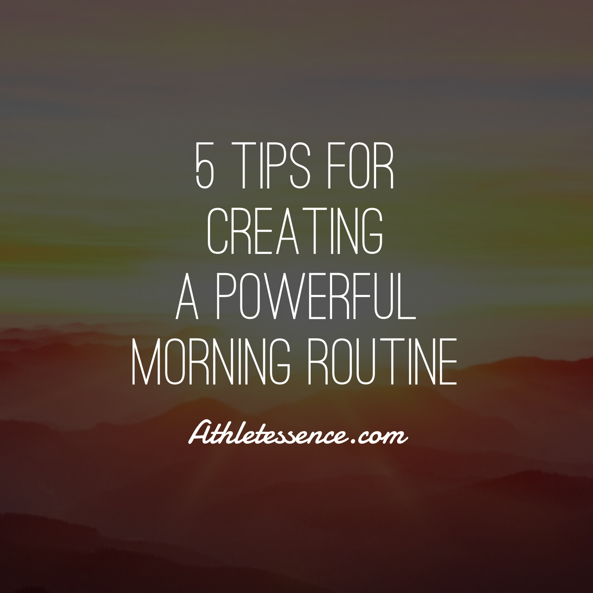 5 Tips For Creating a Powerful Morning Routine