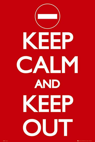 Keep Calm and Keep Out Poster Size 24x36