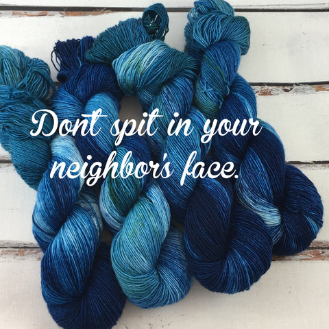 Don't spit in your neighbor's face