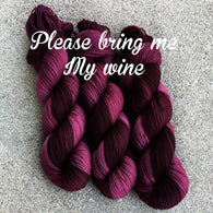 Please bring me my wine...