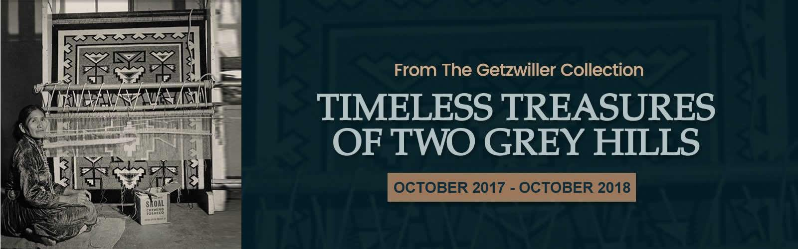 Exhibit from the Steve Getzwiller Collection: Timeless Treasures of Two Grey Hills October 2017 to April 2018