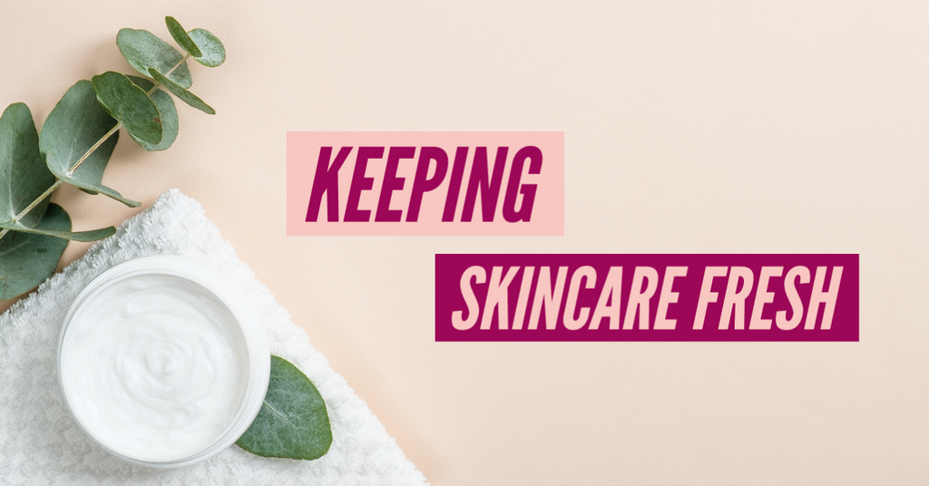 Keeping Skincare Fresh
