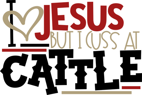 HMD I Love Jesus But I Cuss At Cattle (design only) - Morgan+Mae Co.