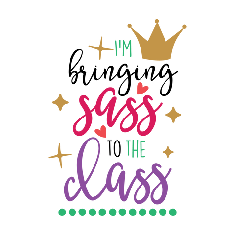 Im Bringing Sass to The Class  (design only) - Morgan+Mae Co.