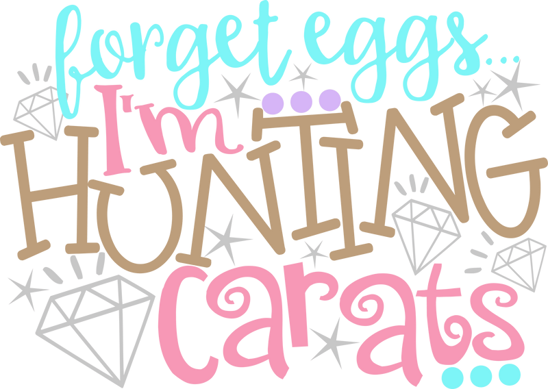 Morgan+Mae Co. Design Forget Eggs Im Hunting Carats