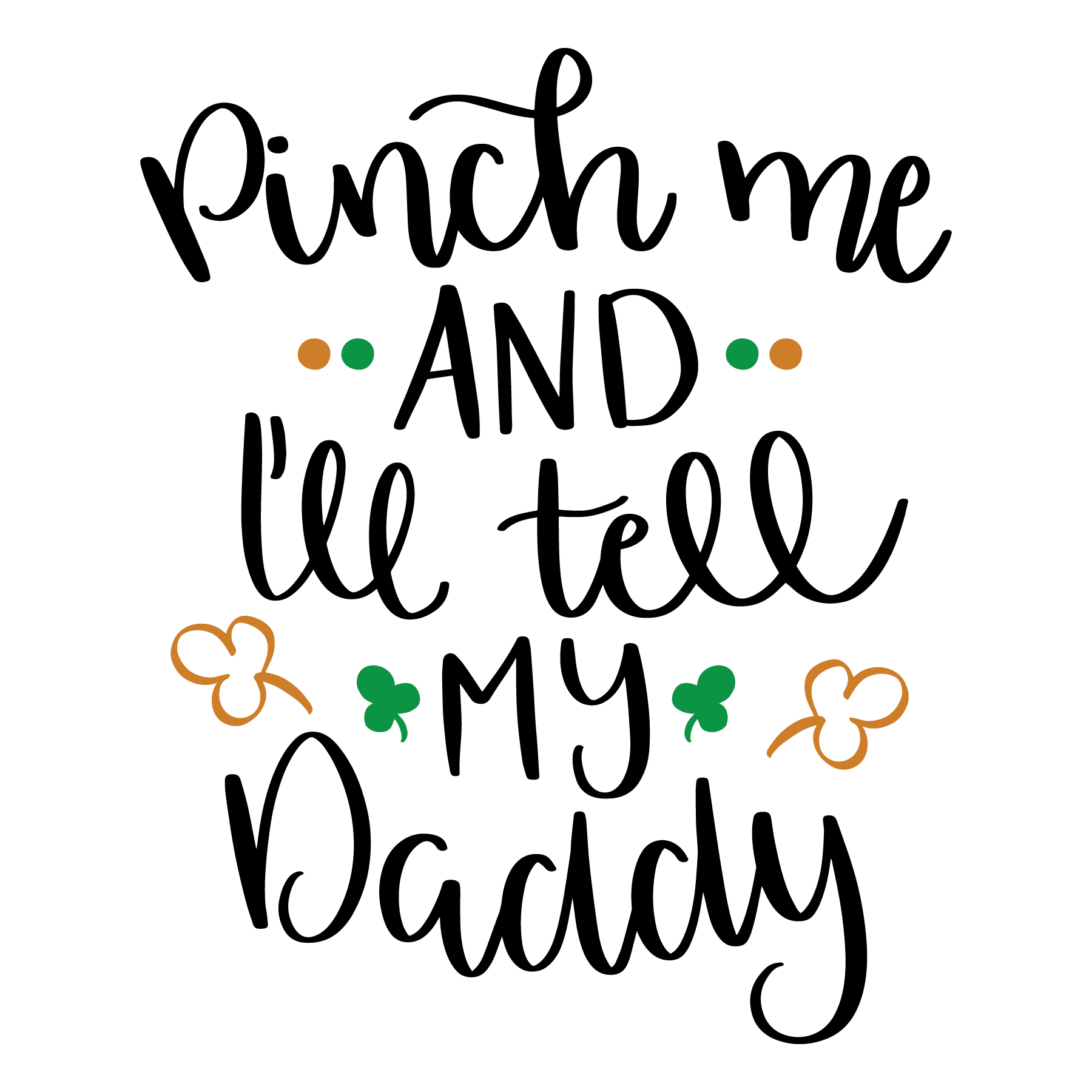 STPATS Pinch me and Ill tell my daddy (design only)