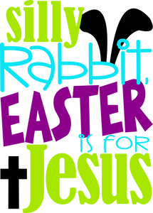 Silly Rabbit Easter Is For Jesus (Boy)