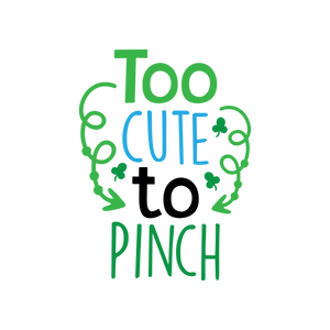 STPATS Too cute to Pinch (design only)