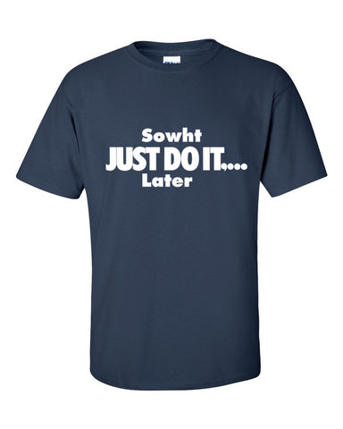 Sowht Just Do It Later Mens Shirt Cool Print Plus Size - So What Online