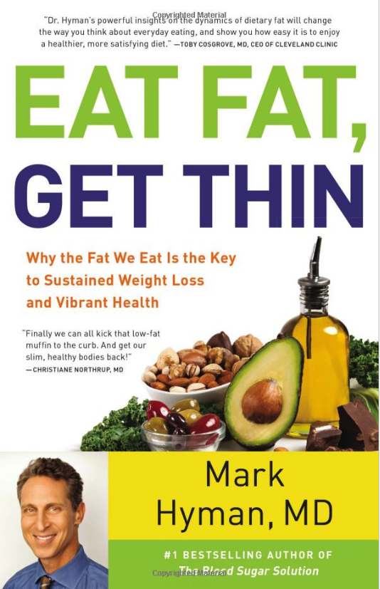 Eat Fat, Get Thin: Why the Fat We Eat Is the Key to Sustained Weight Loss and Vibrant Health -Dr Mark Hyman M.D.