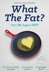What the Fat?: Fat's IN: Sugar's OUT Practical guide and recipes - Professor Grant Schofield,  Dr Caryn Zinn, Craig Rodger