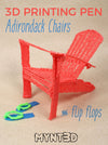 3D Pen Adirondack Chairs and Flip Flops