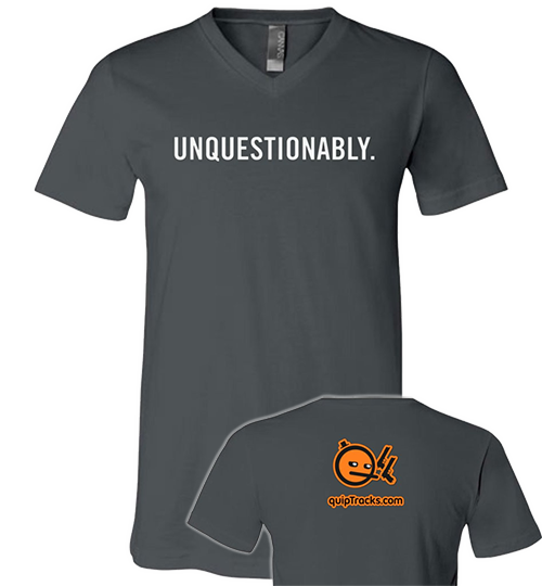 "Gray v-neck t-shirt with the word ""Unquestionably"" in a utilitarian font. Reverse has the QuipTracks URL under the icon for Equilibrium."