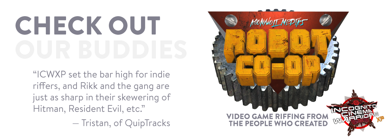 Check out our buddies: The creators of Incognito Cinema Warriors are now riffing video games as Robot Co-Op