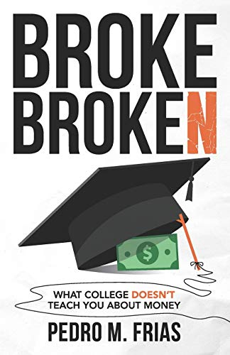 Broke Broken: What College Doesn't Teach You About Money