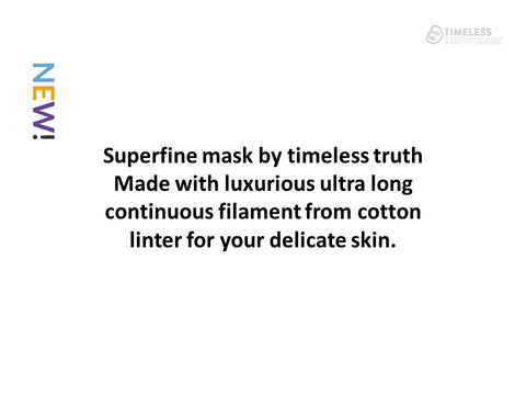 Superfine mask by timeless truth,made with muxurious ultra long continuos filament from cotton linter for your delicate skin.