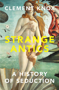 Strange Antics: A History of Seduction