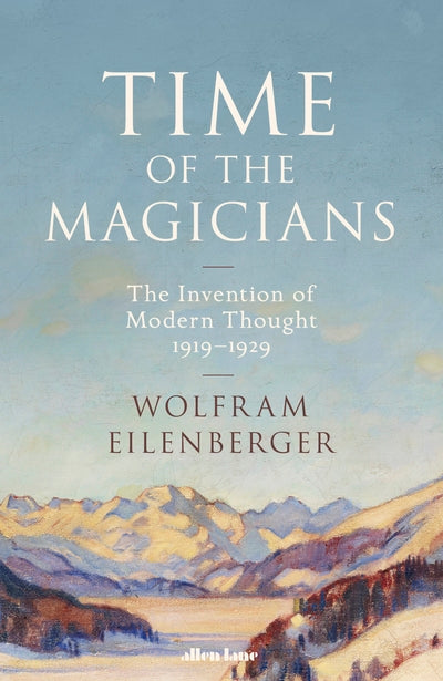 Time of the Magicians: The Invention of Modern Thought, 1919-1929