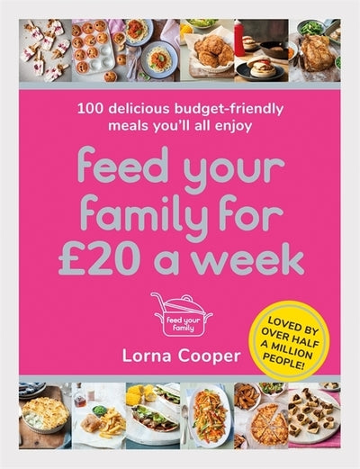 Feed Your Family For GBP20 a Week: 100 Delicious Budget-Friendly Meals You'll Al