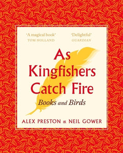 As Kingfishers Catch Fire: Birds & Books