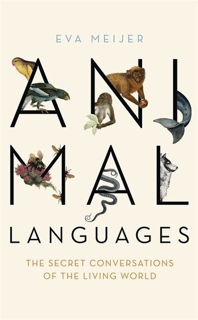 Animal Languages: The secret conversations of the living world