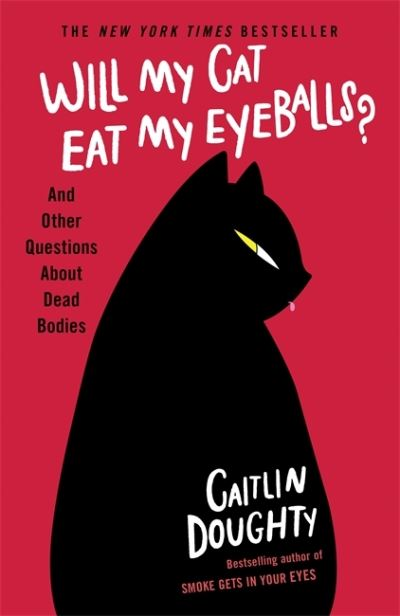 Will My Cat Eat My Eyeballs?: And Other Questions About Dead Bodies