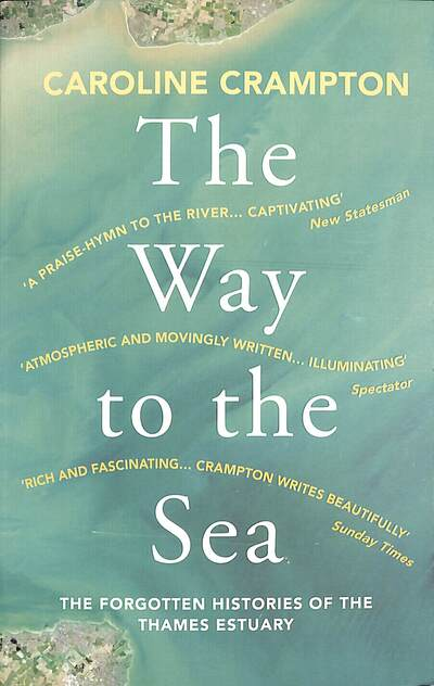 Way to the Sea: The Forgotten Histories of the Thames Estuary