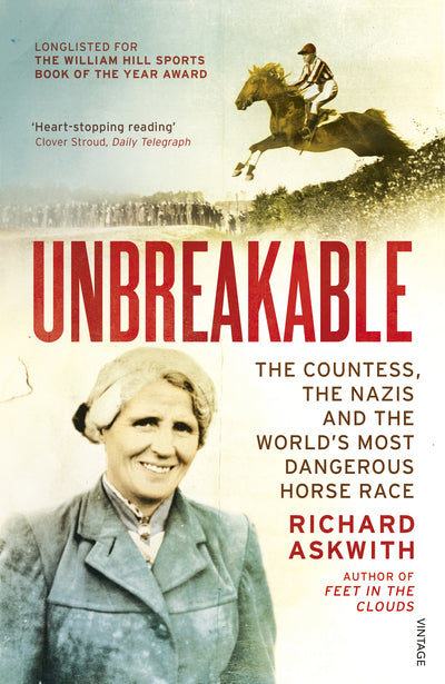 Unbreakable: The Woman Who Defied the Nazis in the World's Most Dangerous Horse