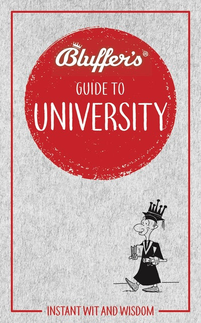Bluffer's Guide to University: Instant Wit and Wisdom