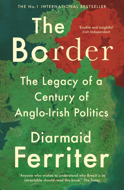 Border: The Legacy of a Century of Anglo-Irish Politics