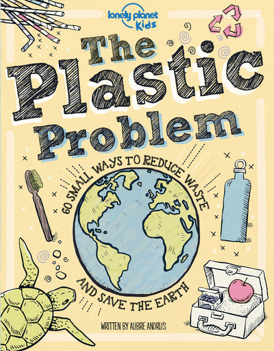 Plastic Problem: 60 Small Ways to Reduce Waste and Help Save the Earth