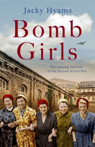Bomb Girls - Britain's Secret Army: The Munitions Women of W